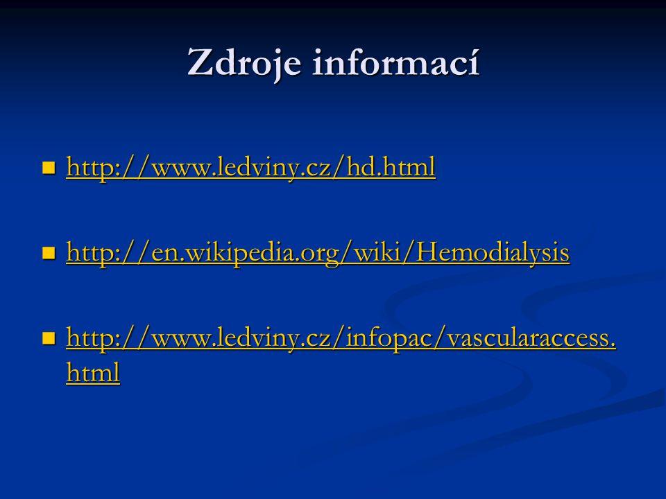 Zdroje informací http://www.ledviny.cz/hd.html http://www.ledviny.cz/hd.html http://www.ledviny.cz/hd.html http://en.wikipedia.org/wiki/Hemodialysis h