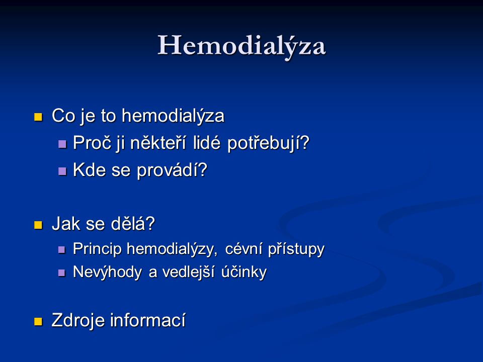 Hemodialýza Co je to hemodialýza Co je to hemodialýza Proč ji někteří lidé potřebují? Proč ji někteří lidé potřebují? Kde se provádí? Kde se provádí?
