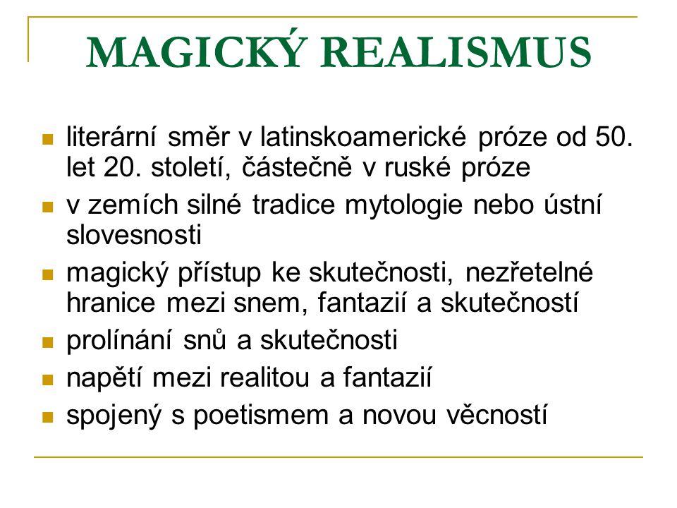 MAGICKÝ REALISMUS literární směr v latinskoamerické próze od 50. let 20. století, částečně v ruské próze v zemích silné tradice mytologie nebo ústní s