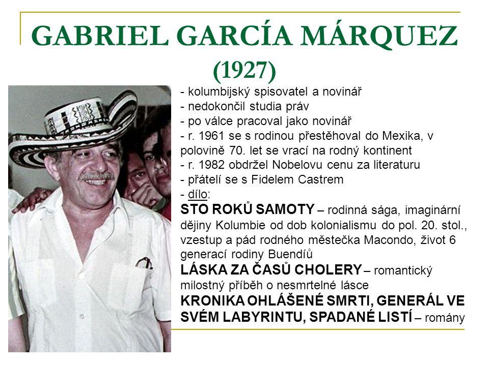 GABRIEL GARCÍA MÁRQUEZ (1927) - kolumbijský spisovatel a novinář - nedokončil studia práv - po válce pracoval jako novinář - r. 1961 se s rodinou přes