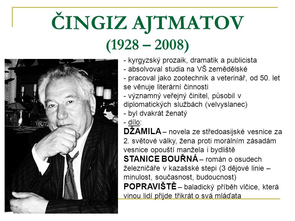 ČINGIZ AJTMATOV (1928 – 2008) - kyrgyzský prozaik, dramatik a publicista - absolvoval studia na VŠ zemědělské - pracoval jako zootechnik a veterinář,