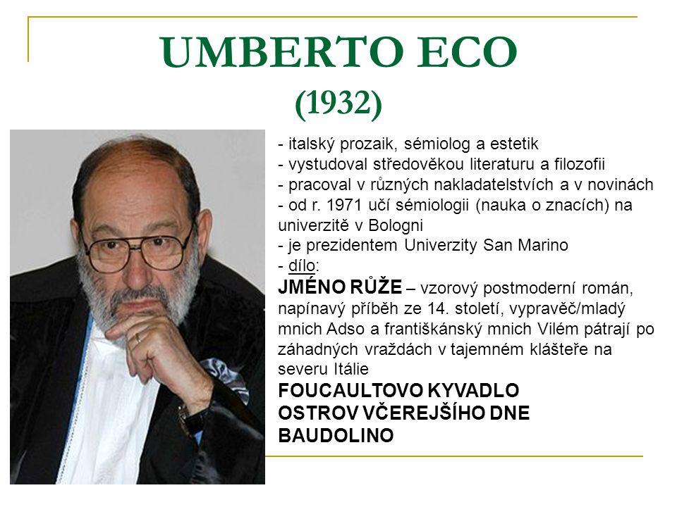 UMBERTO ECO (1932) - italský prozaik, sémiolog a estetik - vystudoval středověkou literaturu a filozofii - pracoval v různých nakladatelstvích a v nov