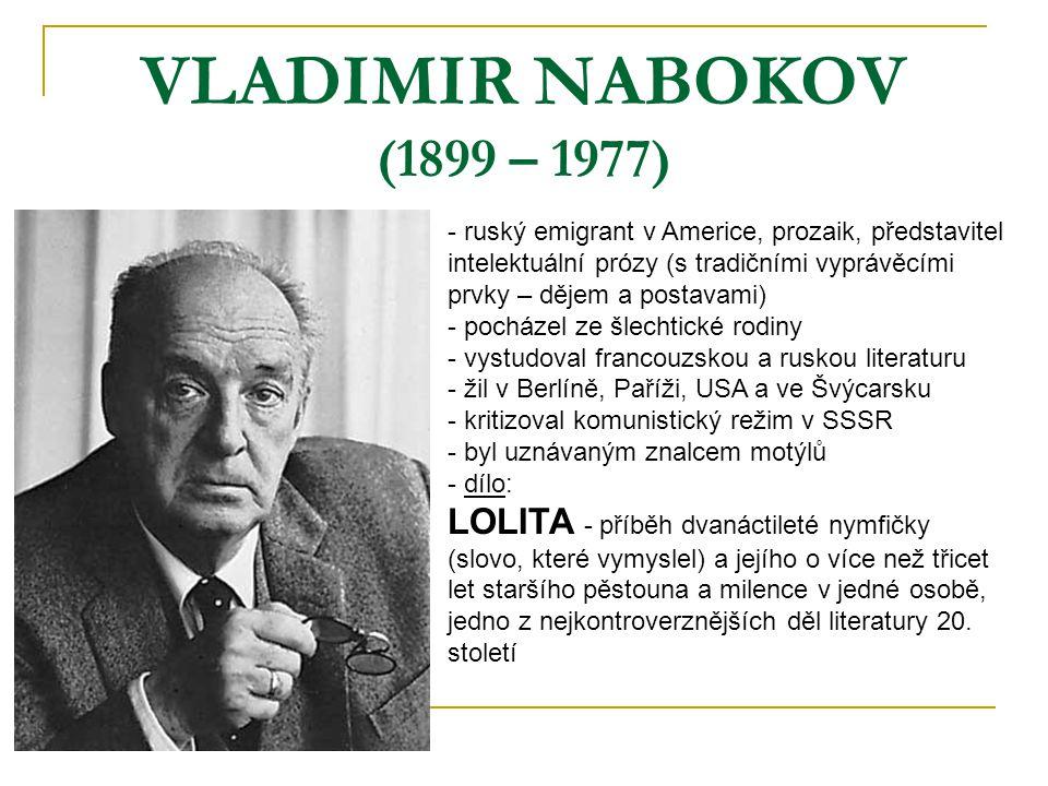 VLADIMIR NABOKOV (1899 – 1977) - ruský emigrant v Americe, prozaik, představitel intelektuální prózy (s tradičními vyprávěcími prvky – dějem a postava