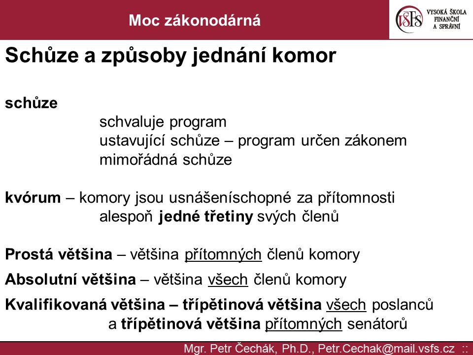 Mgr. Petr Čechák, Ph.D., Petr.Cechak@mail.vsfs.cz :: Moc zákonodárná Schůze a způsoby jednání komor schůze schvaluje program ustavující schůze – progr