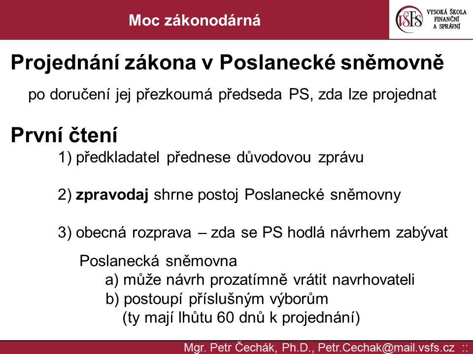 Mgr. Petr Čechák, Ph.D., Petr.Cechak@mail.vsfs.cz :: Moc zákonodárná Projednání zákona v Poslanecké sněmovně po doručení jej přezkoumá předseda PS, zd