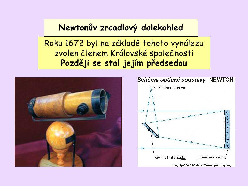 Newtonův zrcadlový dalekohled Roku 1672 byl na základě tohoto vynálezu zvolen členem Královské společnosti Později se stal jejím předsedou