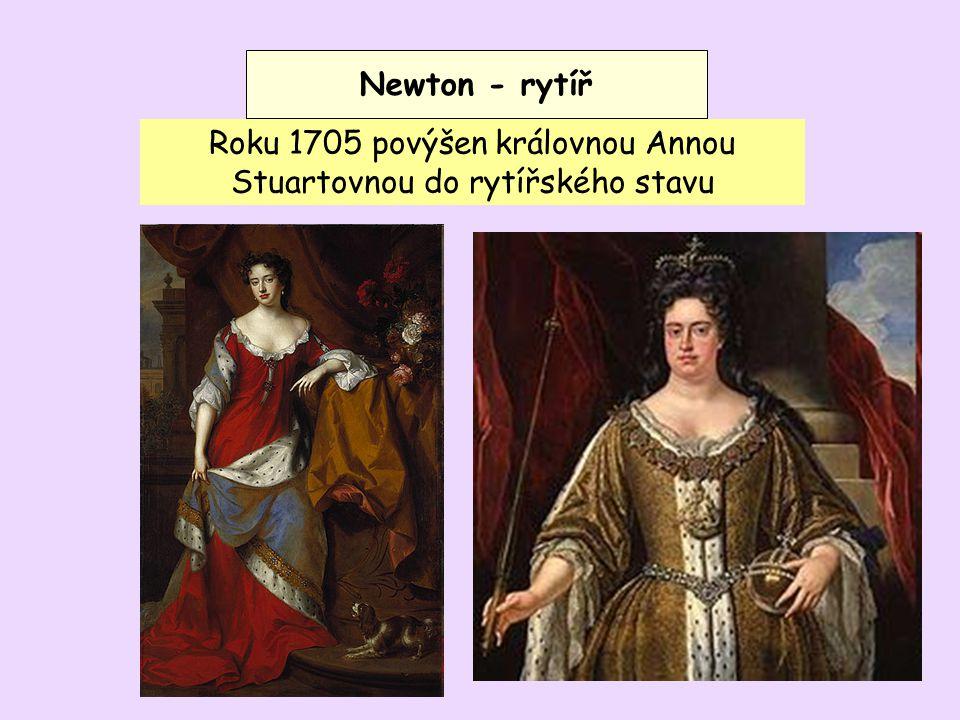Newton - rytíř Roku 1705 povýšen královnou Annou Stuartovnou do rytířského stavu