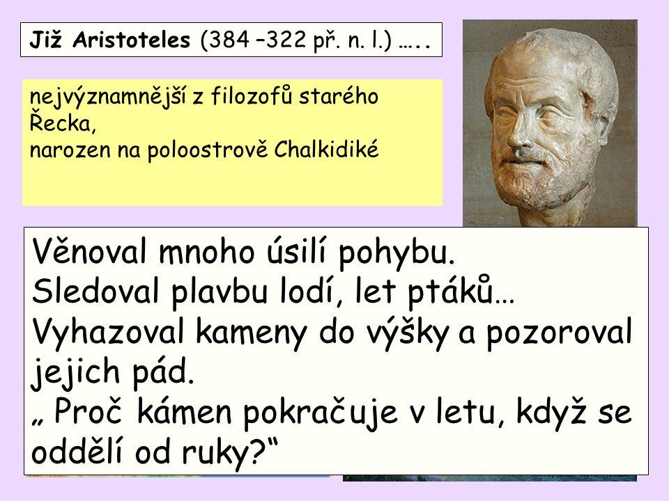 Již Aristoteles (384 –322 př.n. l.) …..