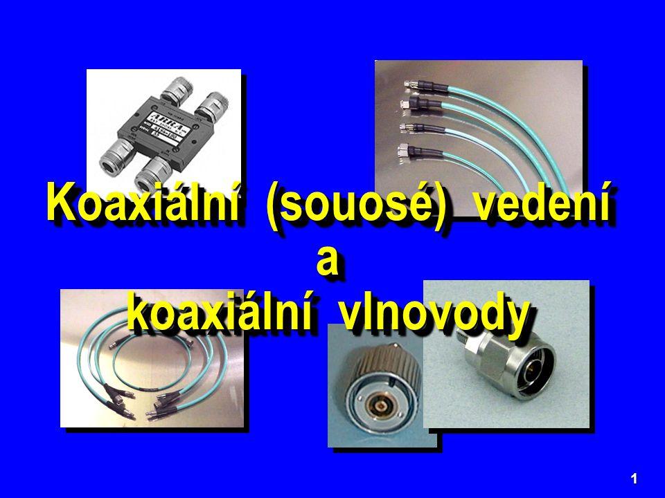 1 Koaxiální (souosé) vedení a koaxiální vlnovody Koaxiální (souosé) vedení a koaxiální vlnovody