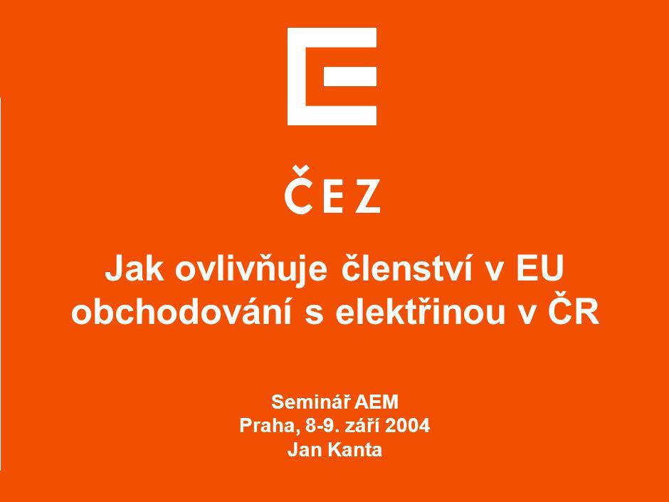 0 Jak ovlivňuje členství v EU obchodování s elektřinou v ČR Seminář AEM Praha, 8-9. září 2004 Jan Kanta
