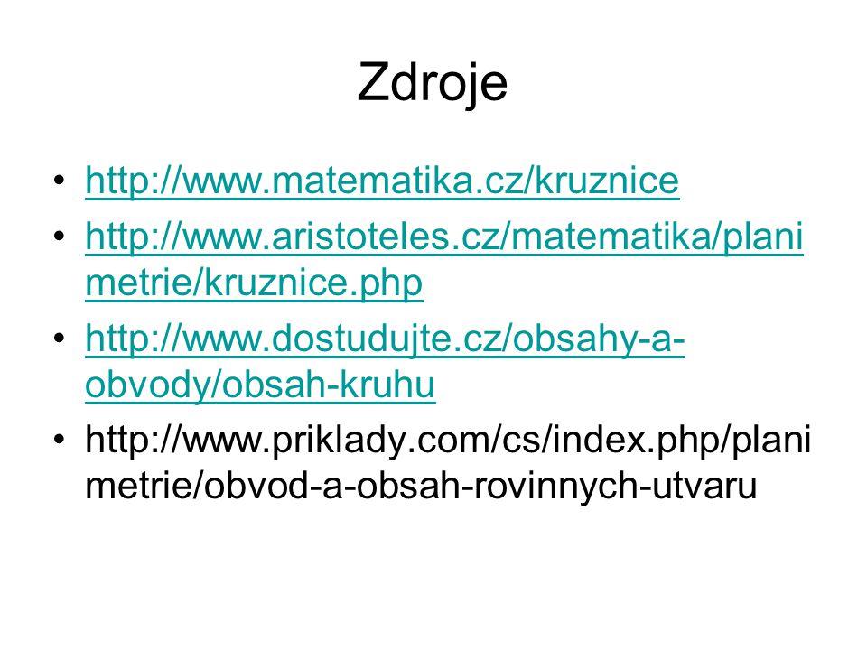 Zdroje http://www.matematika.cz/kruznice http://www.aristoteles.cz/matematika/plani metrie/kruznice.phphttp://www.aristoteles.cz/matematika/plani metrie/kruznice.php http://www.dostudujte.cz/obsahy-a- obvody/obsah-kruhuhttp://www.dostudujte.cz/obsahy-a- obvody/obsah-kruhu http://www.priklady.com/cs/index.php/plani metrie/obvod-a-obsah-rovinnych-utvaru