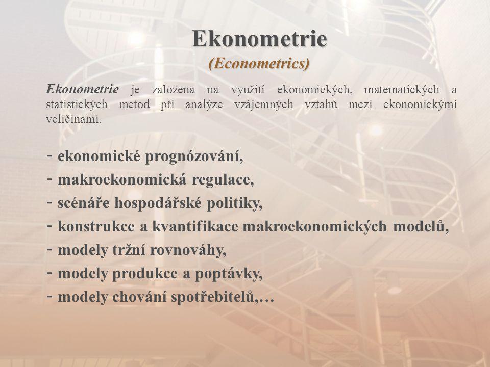 Ekonometrie(Econometrics) Ekonometrie je založena na využití ekonomických, matematických a statistických metod při analýze vzájemných vztahů mezi ekon