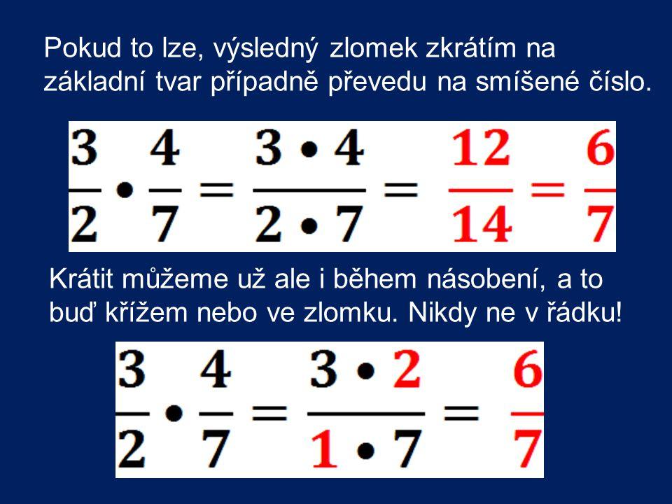 Pokud to lze, výsledný zlomek zkrátím na základní tvar případně převedu na smíšené číslo.