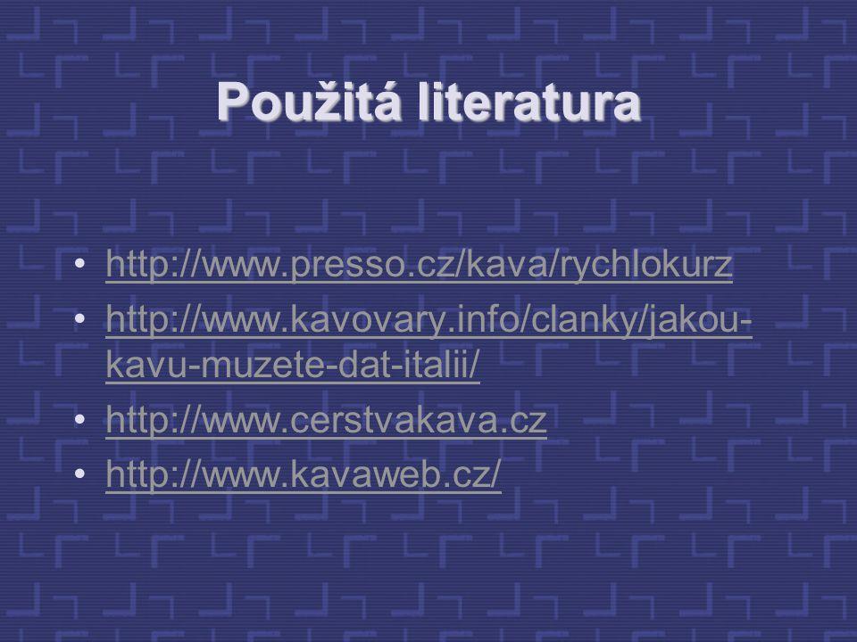 Použitá literatura http://www.presso.cz/kava/rychlokurz http://www.kavovary.info/clanky/jakou- kavu-muzete-dat-italii/http://www.kavovary.info/clanky/jakou- kavu-muzete-dat-italii/ http://www.cerstvakava.cz http://www.kavaweb.cz/