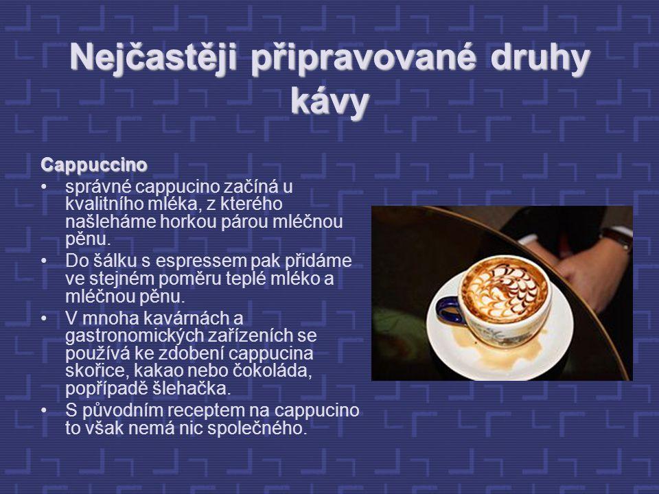 Nejčastěji připravované druhy kávy Cappuccino správné cappucino začíná u kvalitního mléka, z kterého našleháme horkou párou mléčnou pěnu. Do šálku s e