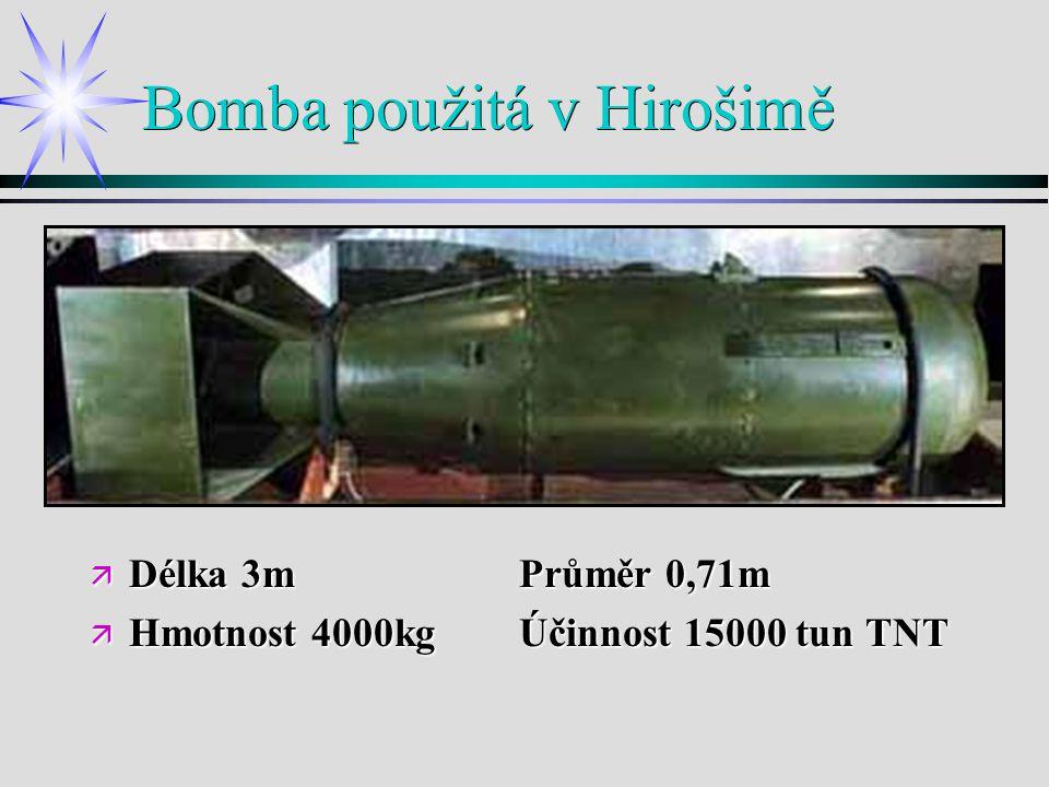 Bomba použitá v Hirošimě ä Délka 3m Průměr 0,71m ä Hmotnost 4000kg Účinnost 15000 tun TNT