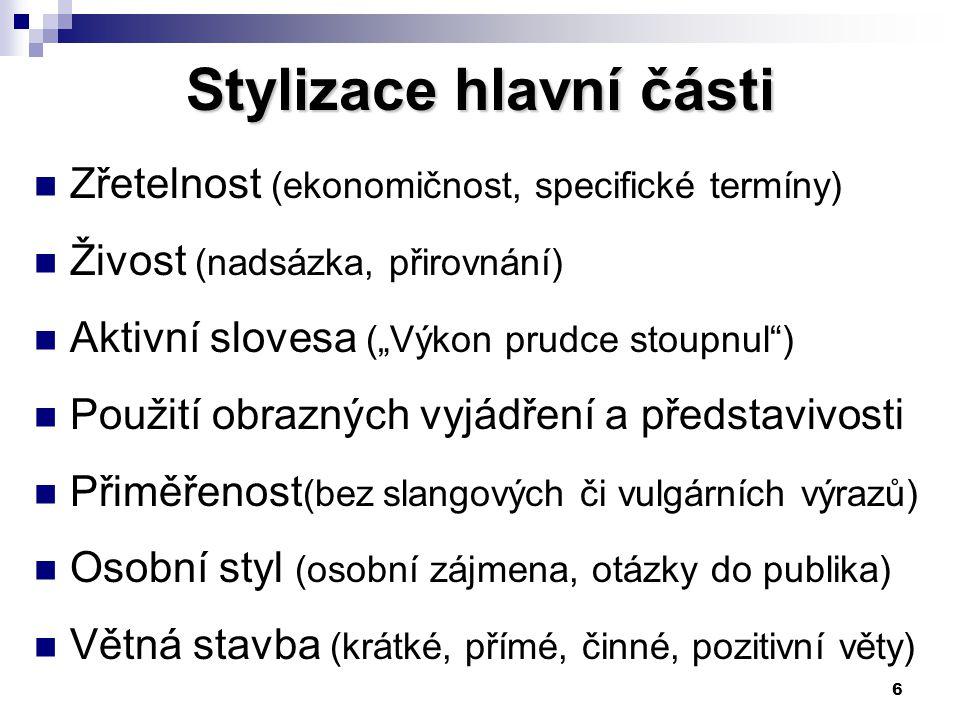 """6 Stylizace hlavní části Zřetelnost (ekonomičnost, specifické termíny) Živost (nadsázka, přirovnání) Aktivní slovesa (""""Výkon prudce stoupnul"""") Použití"""