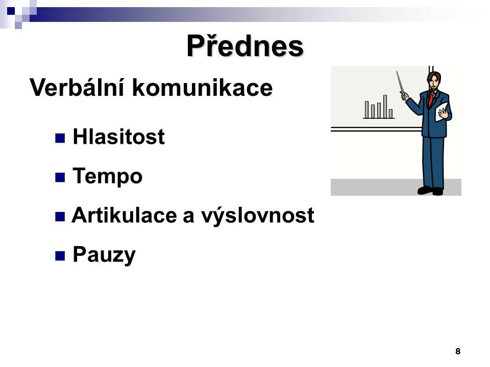 8 Verbální komunikace Přednes Hlasitost Tempo Artikulace a výslovnost Pauzy