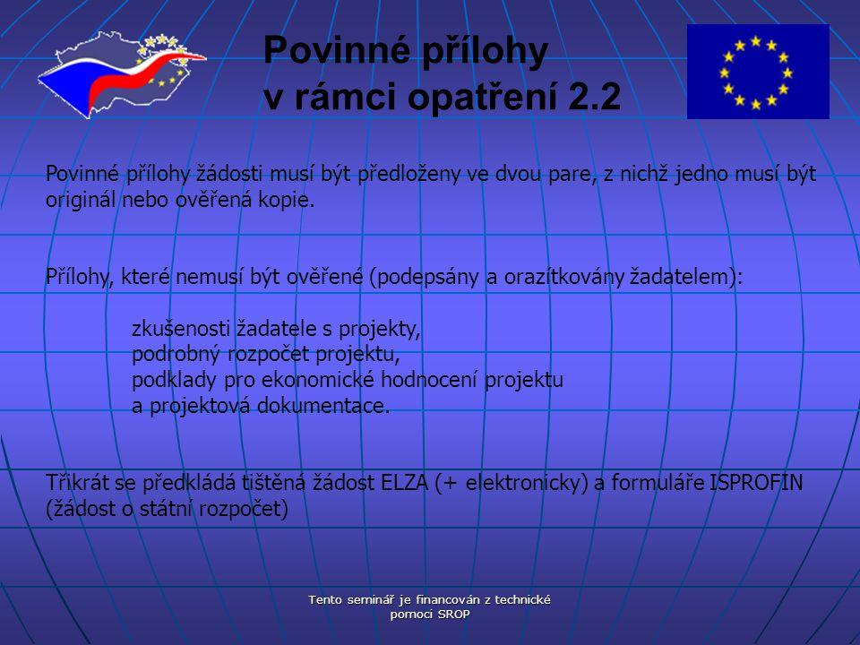 Tento seminář je financován z technické pomoci SROP Povinné přílohy v rámci opatření 2.2 1.Čestné prohlášení Tato příloha bude vytištěna jako součást elektronické žádosti ELZA.