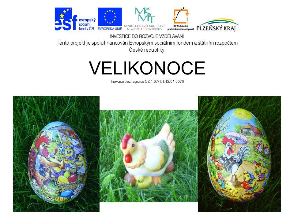 Tento projekt je spolufinancován Evropským sociálním fondem a státním rozpočtem České republiky. VELIKONOCE Inovace bez legrace CZ.1.07/1.1.12/01.0070