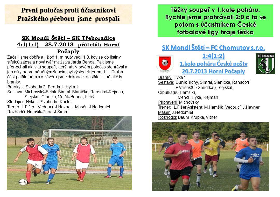 SK Mondi Štětí – SK Třeboradice 4:1(1:1) 28.7.2013 přátelák Horní Počaply Začali jsme dobře a již od 1.