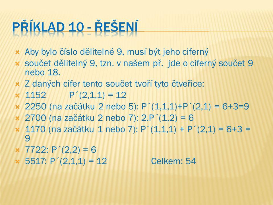  Aby bylo číslo dělitelné 9, musí být jeho ciferný  součet dělitelný 9, tzn. v našem př. jde o ciferný součet 9 nebo 18.  Z daných cifer tento souč