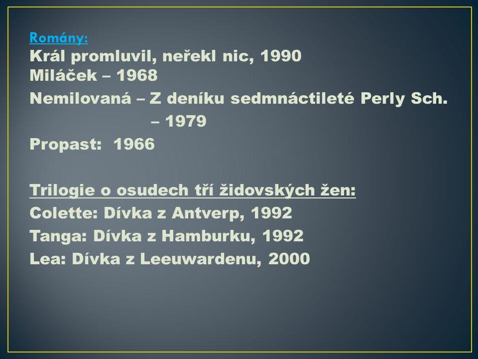 Romány: Král promluvil, neřekl nic, 1990 Miláček – 1968 Nemilovaná – Z deníku sedmnáctileté Perly Sch.