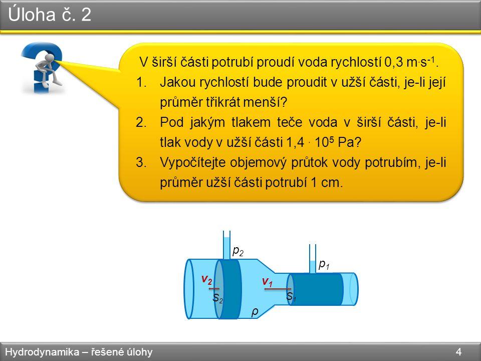Úloha č. 2 Hydrodynamika – řešené úlohy 4 V širší části potrubí proudí voda rychlostí 0,3 m.