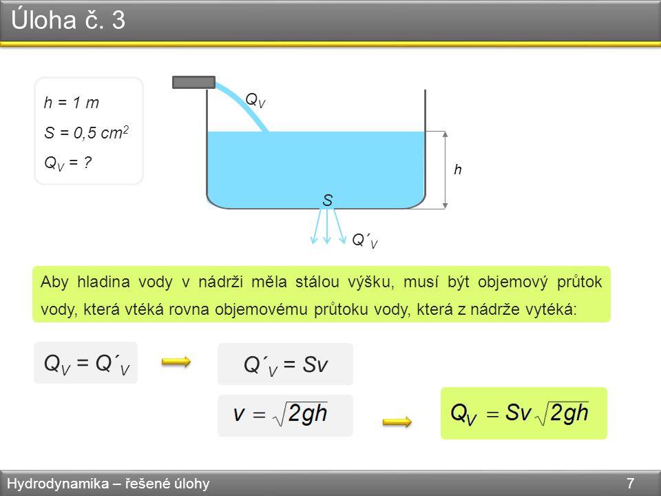Úloha č. 3 Hydrodynamika – řešené úlohy 7 h h = 1 m S = 0,5 cm 2 Q V = .