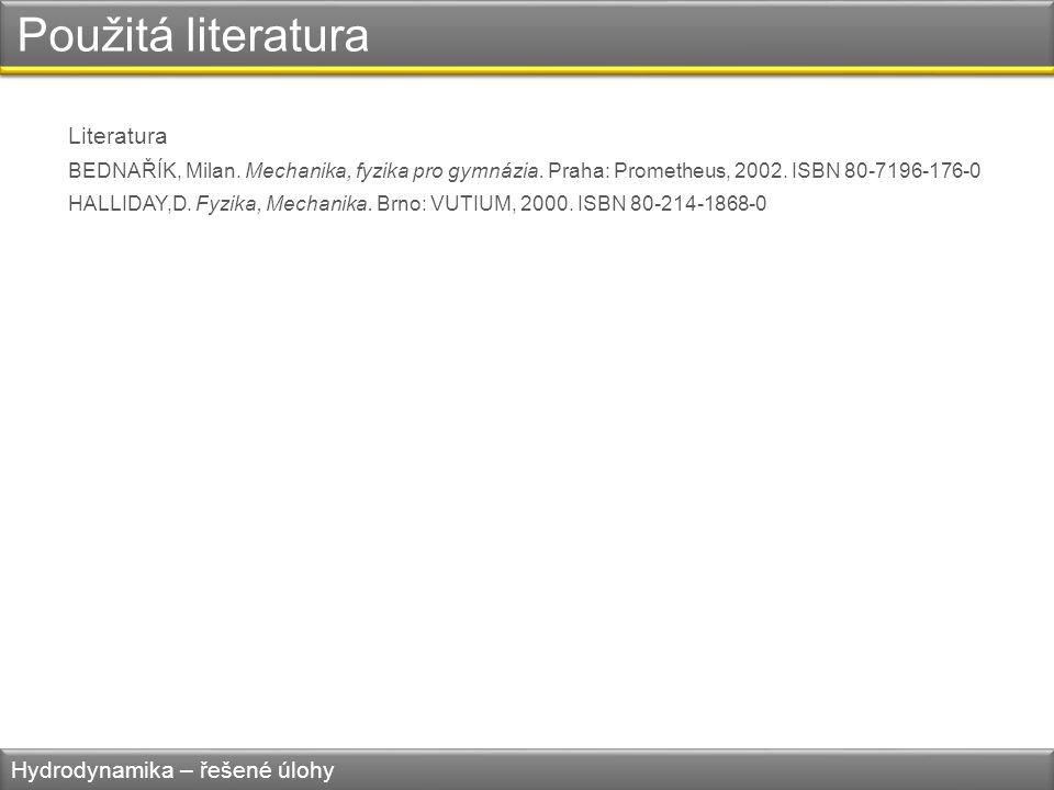 Použitá literatura Literatura BEDNAŘÍK, Milan. Mechanika, fyzika pro gymnázia. Praha: Prometheus, 2002. ISBN 80-7196-176-0 HALLIDAY,D. Fyzika, Mechani