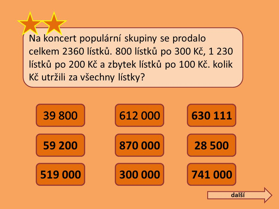 Na koncert populární skupiny se prodalo celkem 2360 lístků. 800 lístků po 300 Kč, 1 230 lístků po 200 Kč a zbytek lístků po 100 Kč. kolik Kč utržili z