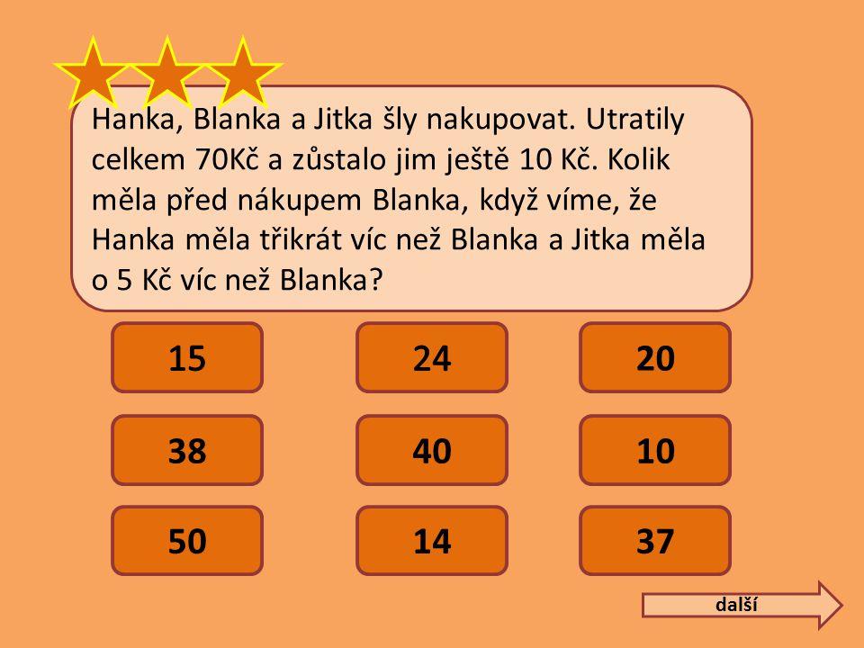 Hanka, Blanka a Jitka šly nakupovat. Utratily celkem 70Kč a zůstalo jim ještě 10 Kč.