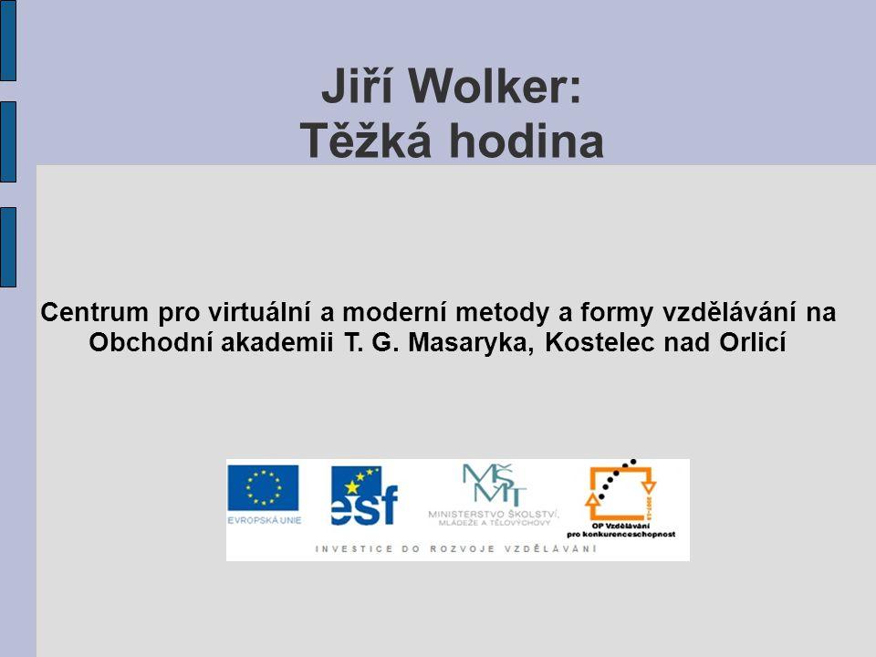 Jiří Wolker: Těžká hodina Centrum pro virtuální a moderní metody a formy vzdělávání na Obchodní akademii T.