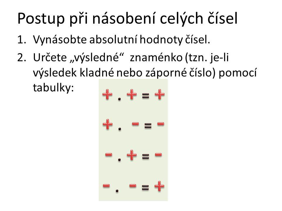 """Postup při násobení celých čísel 1.Vynásobte absolutní hodnoty čísel. 2.Určete """"výsledné"""" znaménko (tzn. je-li výsledek kladné nebo záporné číslo) pom"""