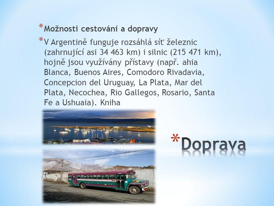 * Možnosti cestování a dopravy * V Argentině funguje rozsáhlá síť železnic (zahrnující asi 34 463 km) i silnic (215 471 km), hojně jsou využívány přístavy (např.