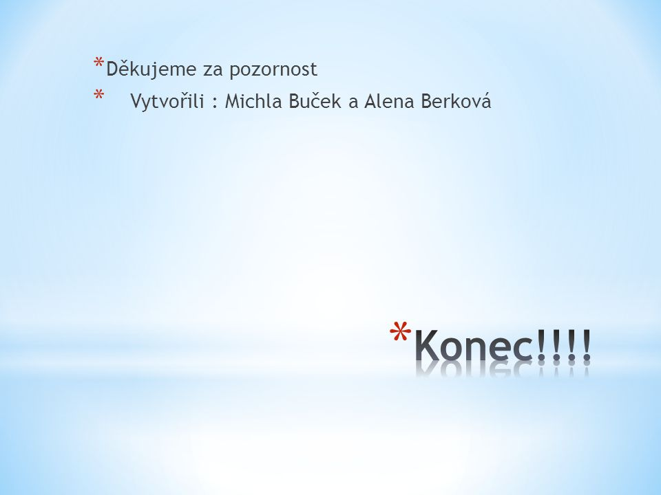 * Děkujeme za pozornost * Vytvořili : Michla Buček a Alena Berková