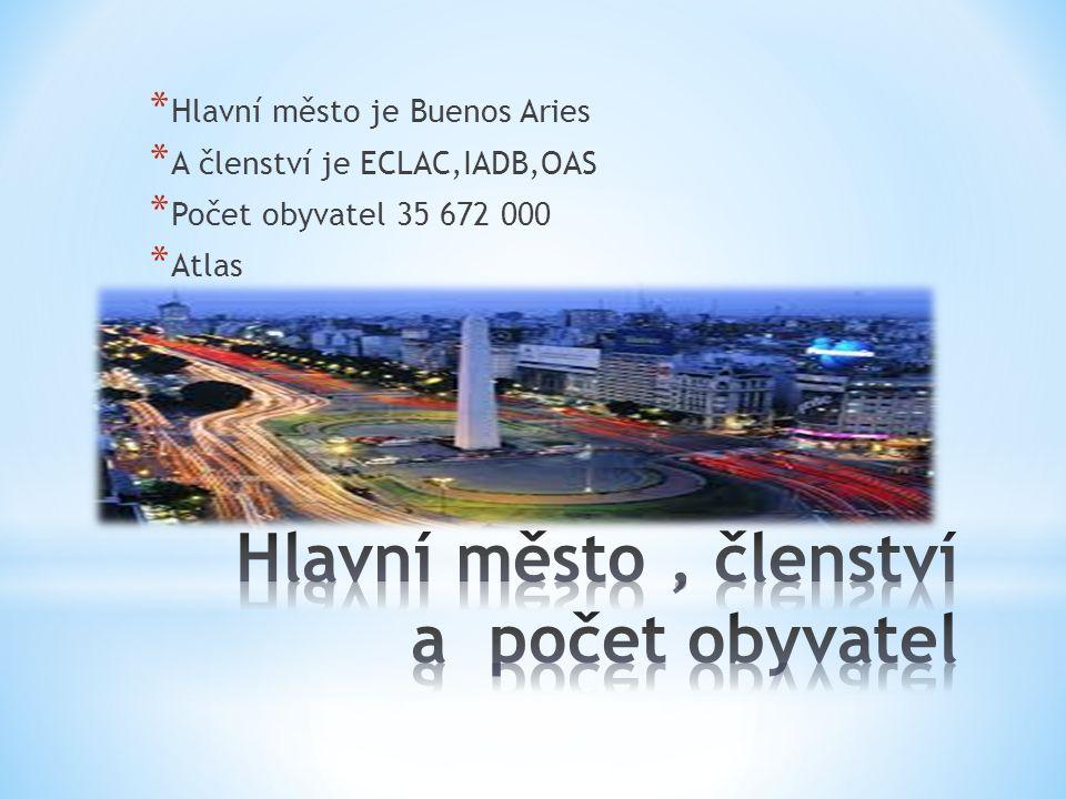 * Hlavní město je Buenos Aries * A členství je ECLAC,IADB,OAS * Počet obyvatel 35 672 000 * Atlas