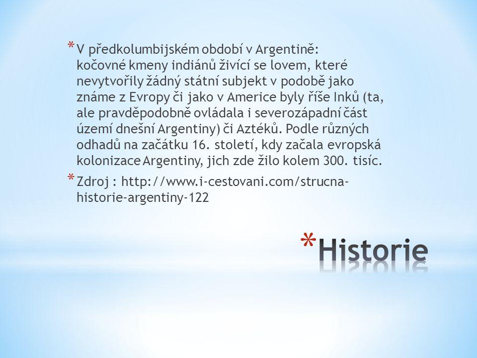 * V předkolumbijském období v Argentině: kočovné kmeny indiánů živící se lovem, které nevytvořily žádný státní subjekt v podobě jako známe z Evropy či jako v Americe byly říše Inků (ta, ale pravděpodobně ovládala i severozápadní část území dnešní Argentiny) či Aztéků.
