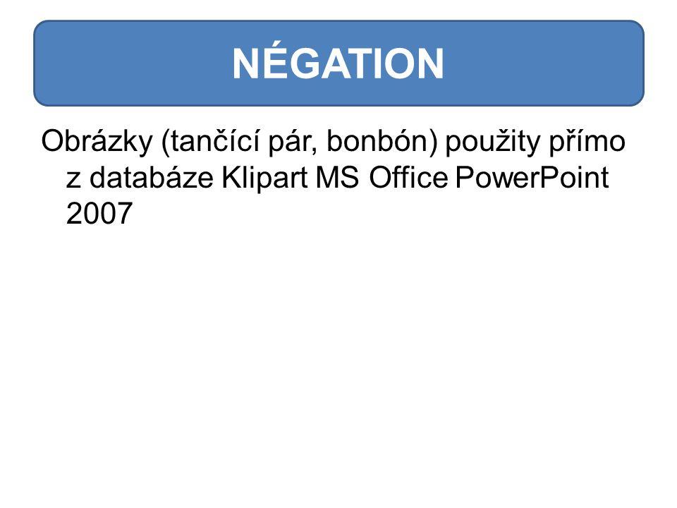 Obrázky (tančící pár, bonbón) použity přímo z databáze Klipart MS Office PowerPoint 2007 NÉGATION