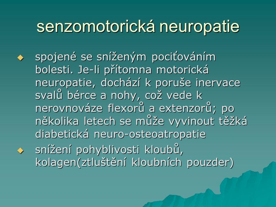 senzomotorická neuropatie  spojené se sníženým pociťováním bolesti.