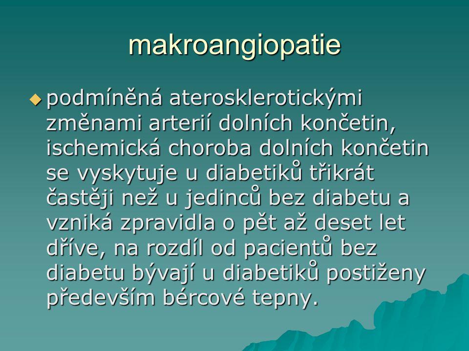 makroangiopatie  podmíněná aterosklerotickými změnami arterií dolních končetin, ischemická choroba dolních končetin se vyskytuje u diabetiků třikrát častěji než u jedinců bez diabetu a vzniká zpravidla o pět až deset let dříve, na rozdíl od pacientů bez diabetu bývají u diabetiků postiženy především bércové tepny.