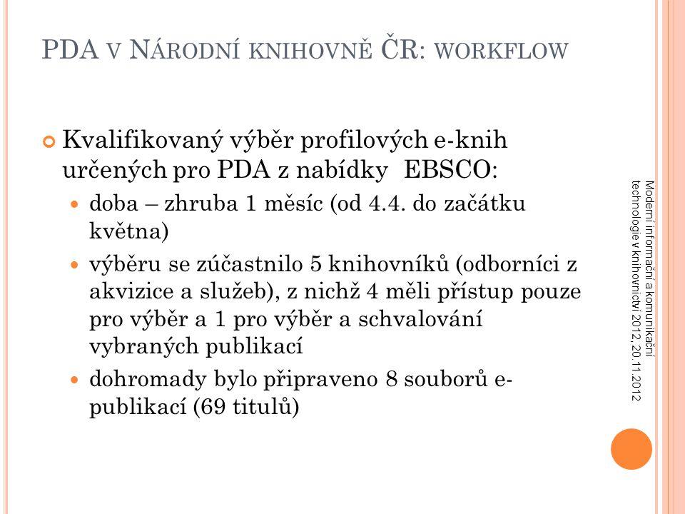 PDA V N ÁRODNÍ KNIHOVNĚ ČR: WORKFLOW Kvalifikovaný výběr profilových e-knih určených pro PDA z nabídky EBSCO: doba – zhruba 1 měsíc (od 4.4.