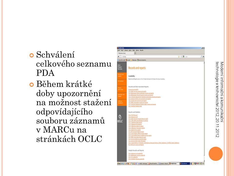 Schválení celkového seznamu PDA Během krátké doby upozornění na možnost stažení odpovídajícího souboru záznamů v MARCu na stránkách OCLC Moderní informační a komunikační technologie v knihovnictví 2012, 20.11.2012