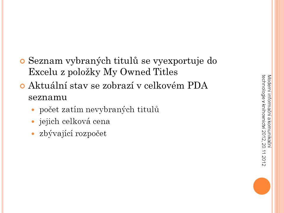 Seznam vybraných titulů se vyexportuje do Excelu z položky My Owned Titles Aktuální stav se zobrazí v celkovém PDA seznamu počet zatím nevybraných titulů jejich celková cena zbývající rozpočet
