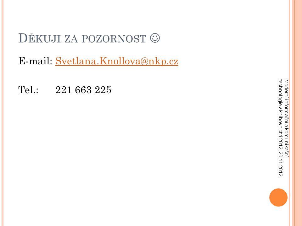 D ĚKUJI ZA POZORNOST E-mail: Svetlana.Knollova@nkp.czSvetlana.Knollova@nkp.cz Tel.: 221 663 225 Moderní informační a komunikační technologie v knihovnictví 2012, 20.11.2012