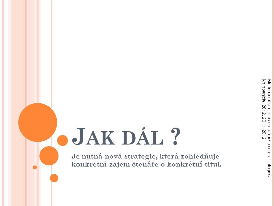 J AK DÁL . Je nutná nová strategie, která zohledňuje konkrétní zájem čtenáře o konkrétní titul.