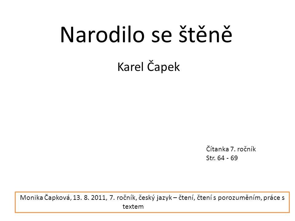 Narodilo se štěně Karel Čapek Čítanka 7. ročník Str. 64 - 69 Monika Čapková, 13. 8. 2011, 7. ročník, český jazyk – čtení, čtení s porozuměním, práce s