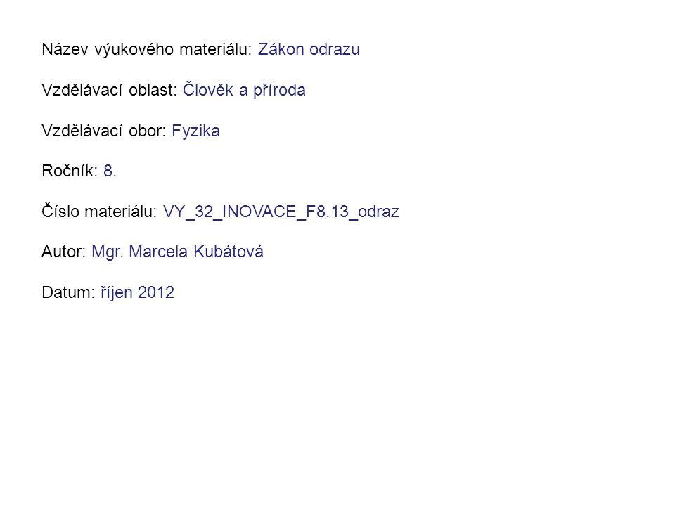 Název výukového materiálu: Zákon odrazu Vzdělávací oblast: Člověk a příroda Vzdělávací obor: Fyzika Ročník: 8. Číslo materiálu: VY_32_INOVACE_F8.13_od