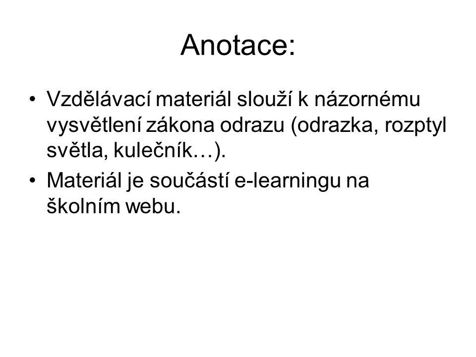Anotace: Vzdělávací materiál slouží k názornému vysvětlení zákona odrazu (odrazka, rozptyl světla, kulečník…). Materiál je součástí e-learningu na ško
