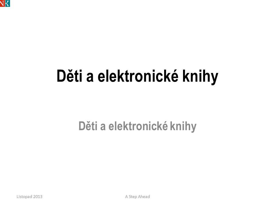Děti a elektronické knihy Listopad 2013A Step Ahead 30